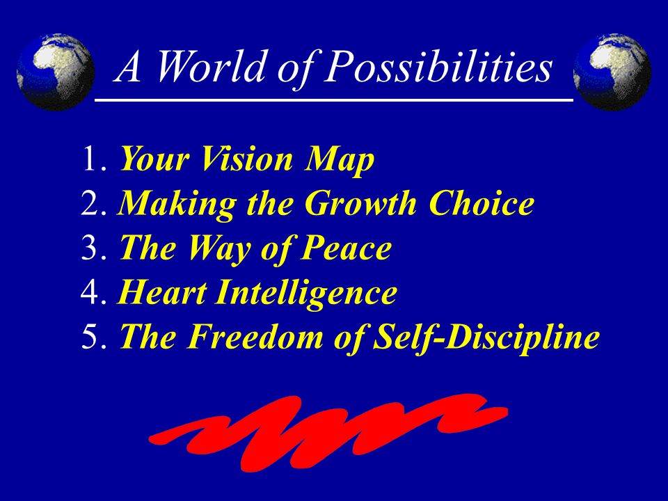 A World of Possibilities 1. Your Vision Map 2. Making the Growth Choice 3.