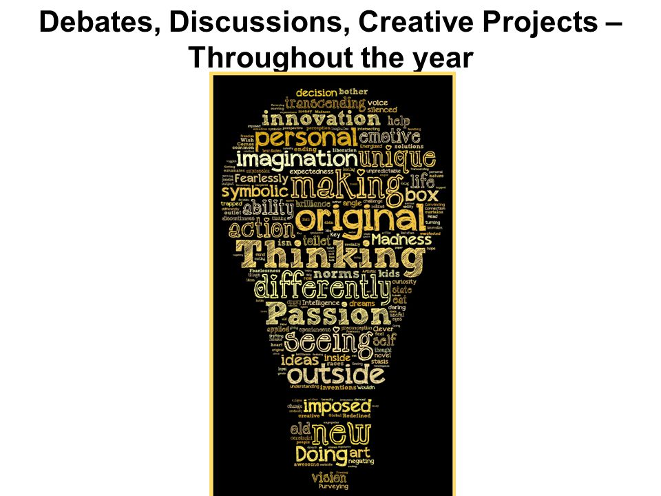 Debates, Discussions, Creative Projects – Throughout the year