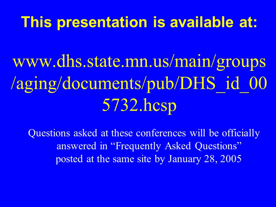 This presentation is available at: www.dhs.state.mn.us/main/groups /aging/documents/pub/DHS_id_00 5732.hcsp Questions asked at these conferences will