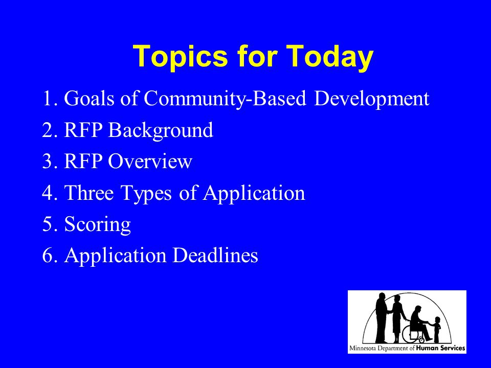 Topics for Today 1. Goals of Community-Based Development 2. RFP Background 3. RFP Overview 4. Three Types of Application 5. Scoring 6. Application Dea