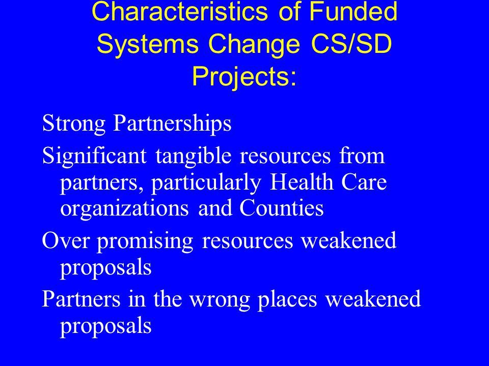 Characteristics of Funded Systems Change CS/SD Projects: Strong Partnerships Significant tangible resources from partners, particularly Health Care or