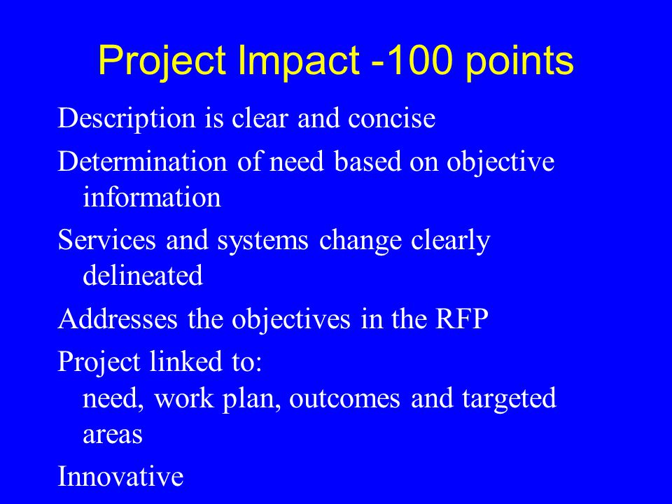 Project Impact -100 points Description is clear and concise Determination of need based on objective information Services and systems change clearly d