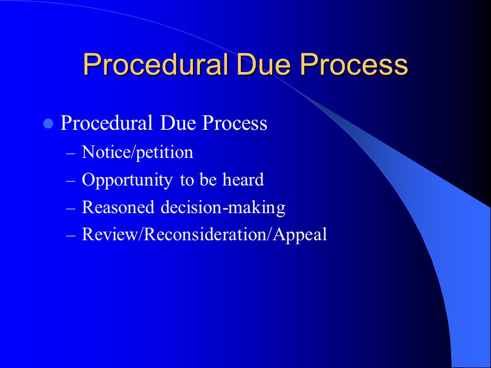 Procedural Due Process – Notice/petition – Opportunity to be heard – Reasoned decision-making – Review/Reconsideration/Appeal