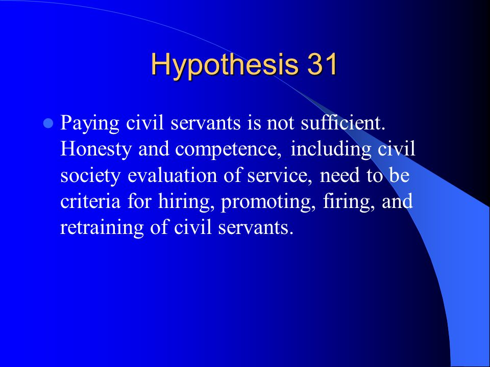 Hypothesis 31 Paying civil servants is not sufficient.