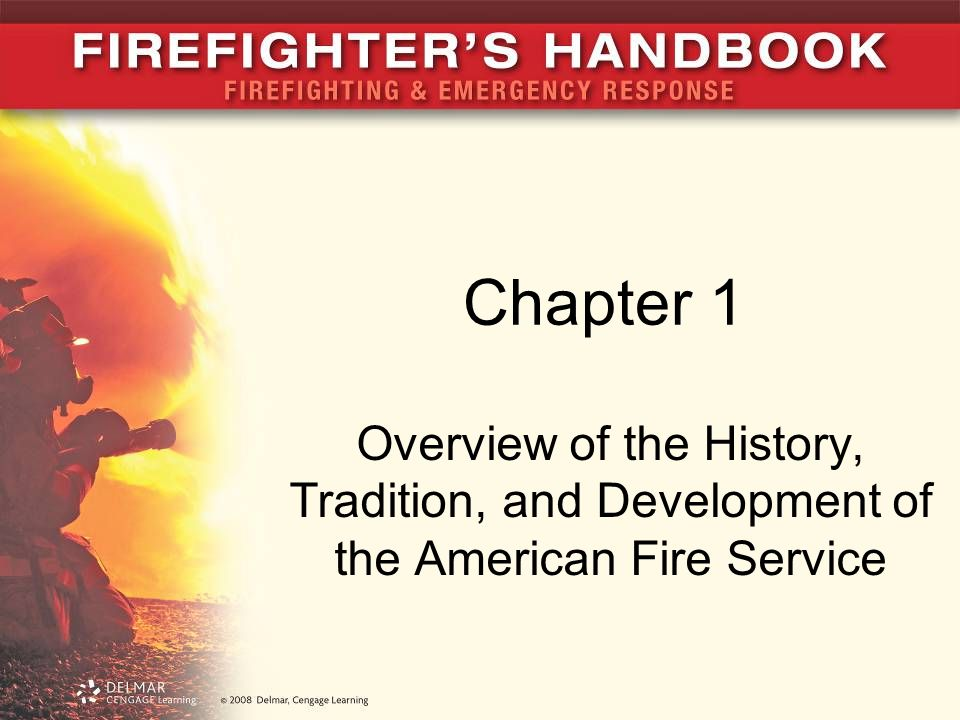 Chapter 1 Overview of the History, Tradition, and Development of the American Fire Service