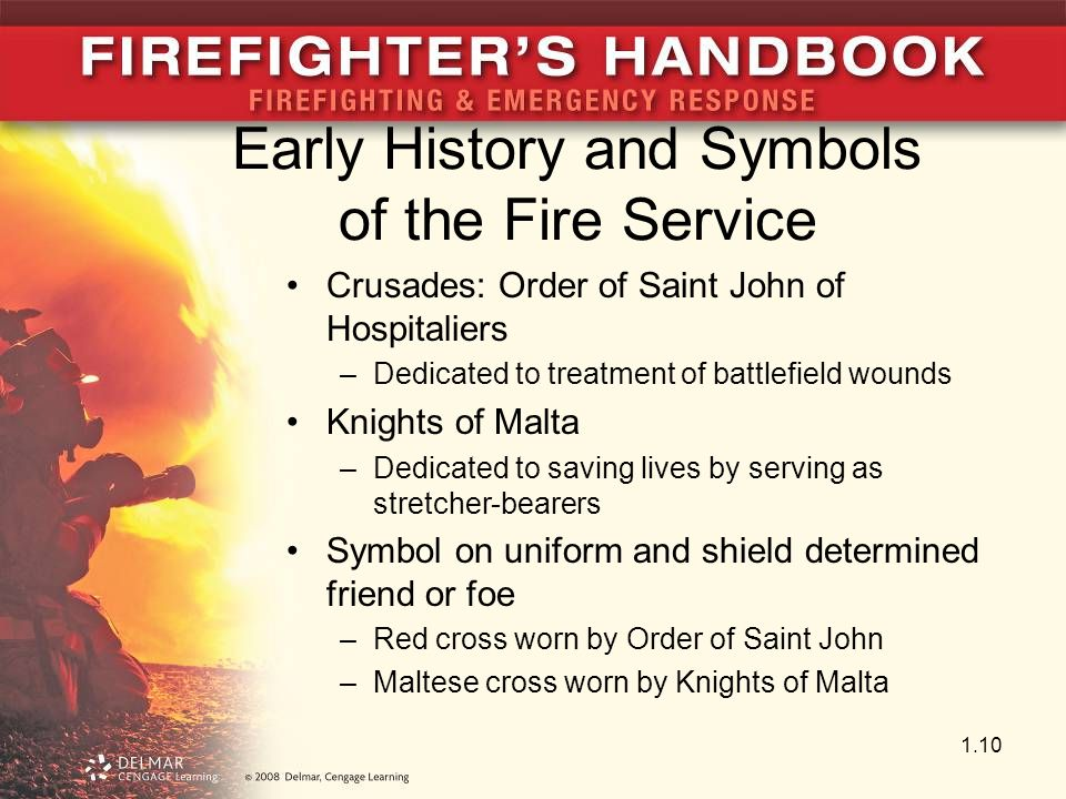 Early History and Symbols of the Fire Service Crusades: Order of Saint John of Hospitaliers –Dedicated to treatment of battlefield wounds Knights of M