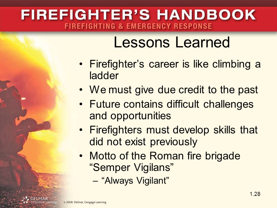 Lessons Learned Firefighter's career is like climbing a ladder We must give due credit to the past Future contains difficult challenges and opportunit