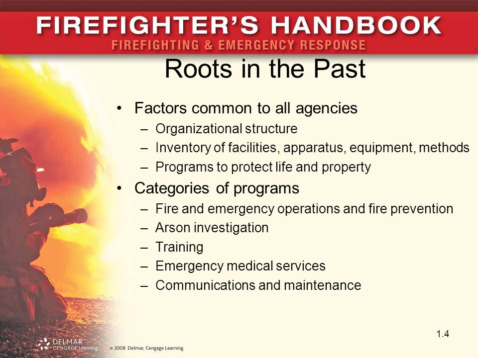 Roots in the Past Factors common to all agencies –Organizational structure –Inventory of facilities, apparatus, equipment, methods –Programs to protec