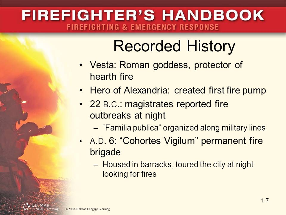 Recorded History Vesta: Roman goddess, protector of hearth fire Hero of Alexandria: created first fire pump 22 B. C.: magistrates reported fire outbre