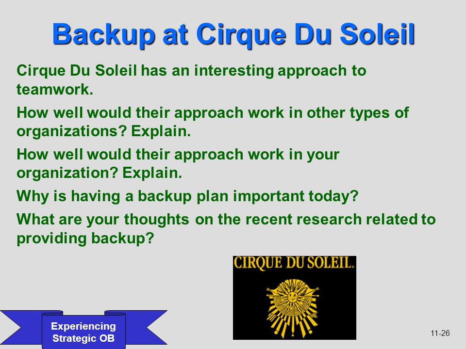 11-26 Experiencing Strategic OB Backup at Cirque Du Soleil Cirque Du Soleil has an interesting approach to teamwork. How well would their approach wor