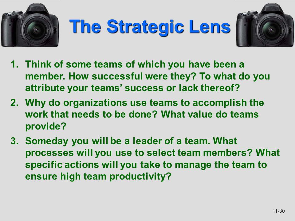 11-30 The Strategic Lens 1.Think of some teams of which you have been a member. How successful were they? To what do you attribute your teams' success