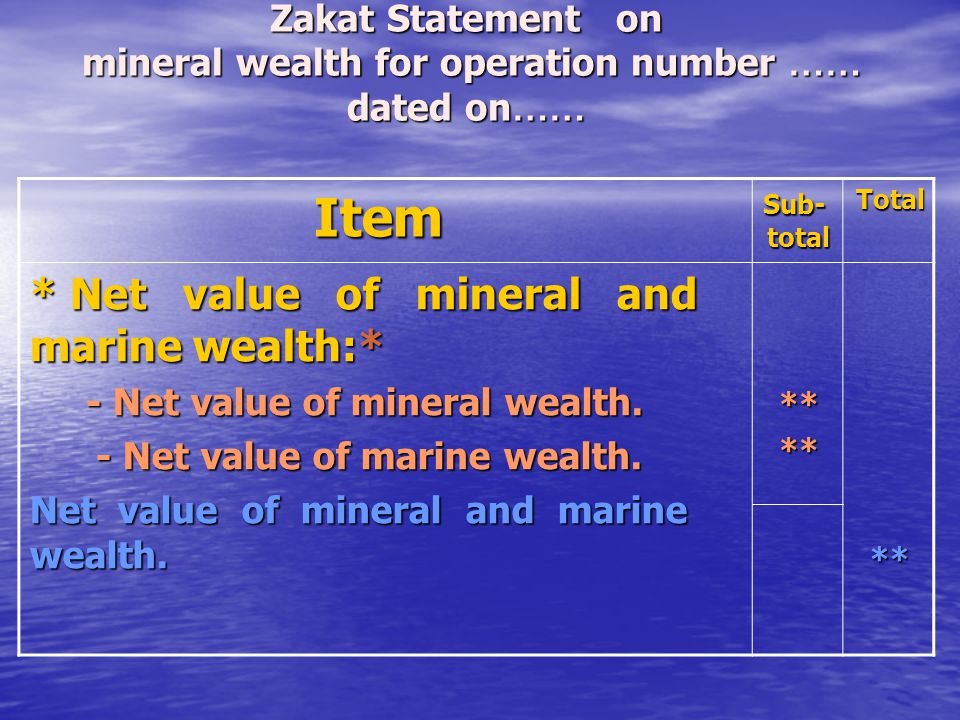 Zakat Statement on mineral wealth for operation number …… dated on …… Total Sub- total Sub- totalItem ****** * Net value of mineral and marine wealth: