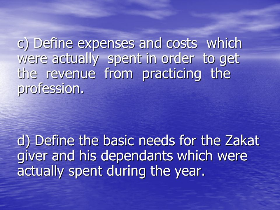 c) Define expenses and costs which were actually spent in order to get the revenue from practicing the profession. c) Define expenses and costs which