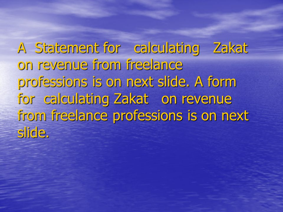 A Statement for calculating Zakat on revenue from freelance professions is on next slide. A form for calculating Zakat on revenue from freelance profe