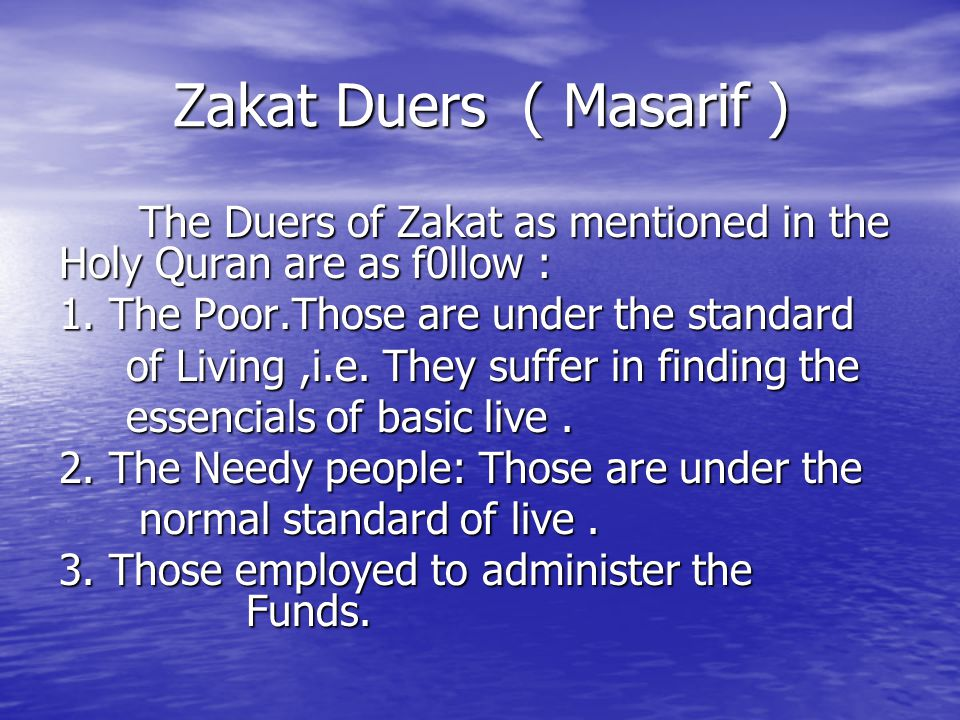Zakat Duers ( Masarif ) The Duers of Zakat as mentioned in the Holy Quran are as f0llow : The Duers of Zakat as mentioned in the Holy Quran are as f0l