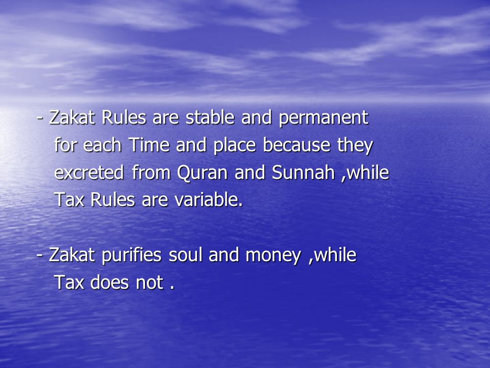 - Zakat Rules are stable and permanent - Zakat Rules are stable and permanent for each Time and place because they for each Time and place because the