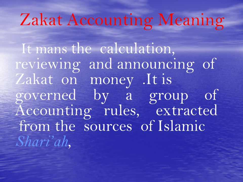 Zakat Accounting Meaning It mans the calculation, reviewing and announcing of Zakat on money.It is governed by a group of Accounting rules, extracted