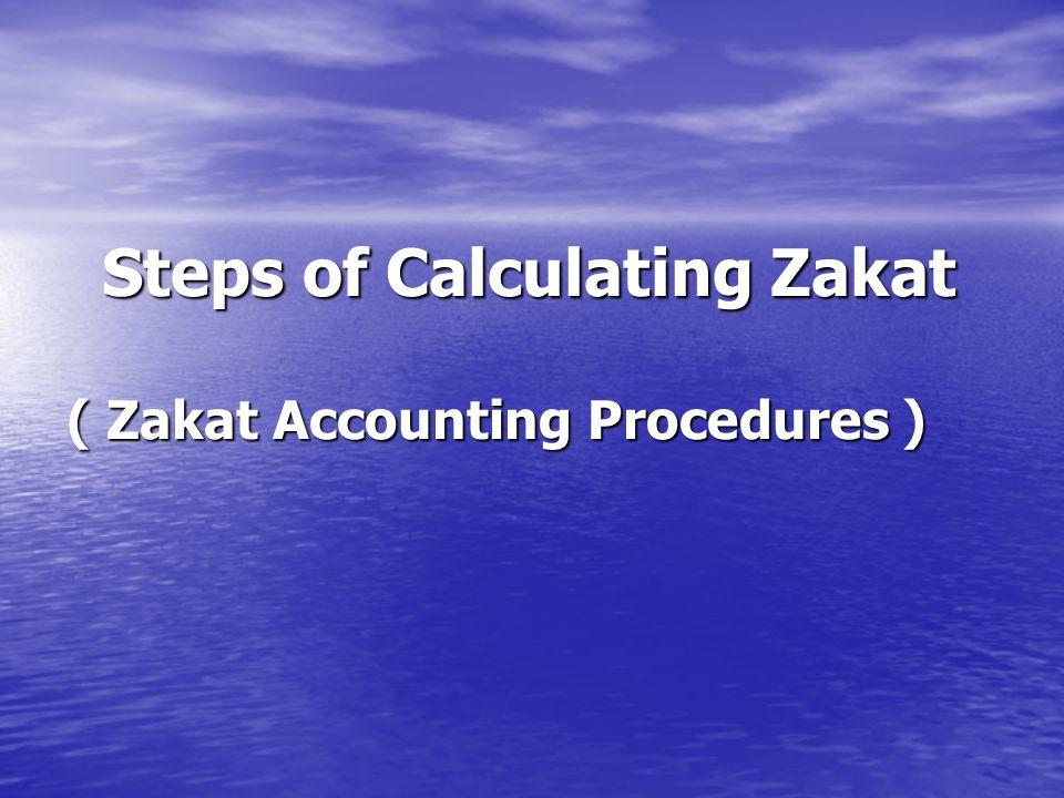 Steps of Calculating Zakat ( Zakat Accounting Procedures )
