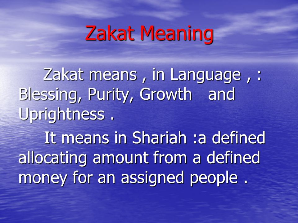 Zakat Meaning Zakat means, in Language, : Blessing, Purity, Growth and Uprightness.