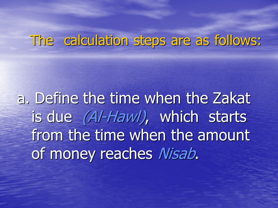 The calculation steps are as follows: The calculation steps are as follows: a. Define the time when the Zakat is due (Al-Hawl), which starts from the