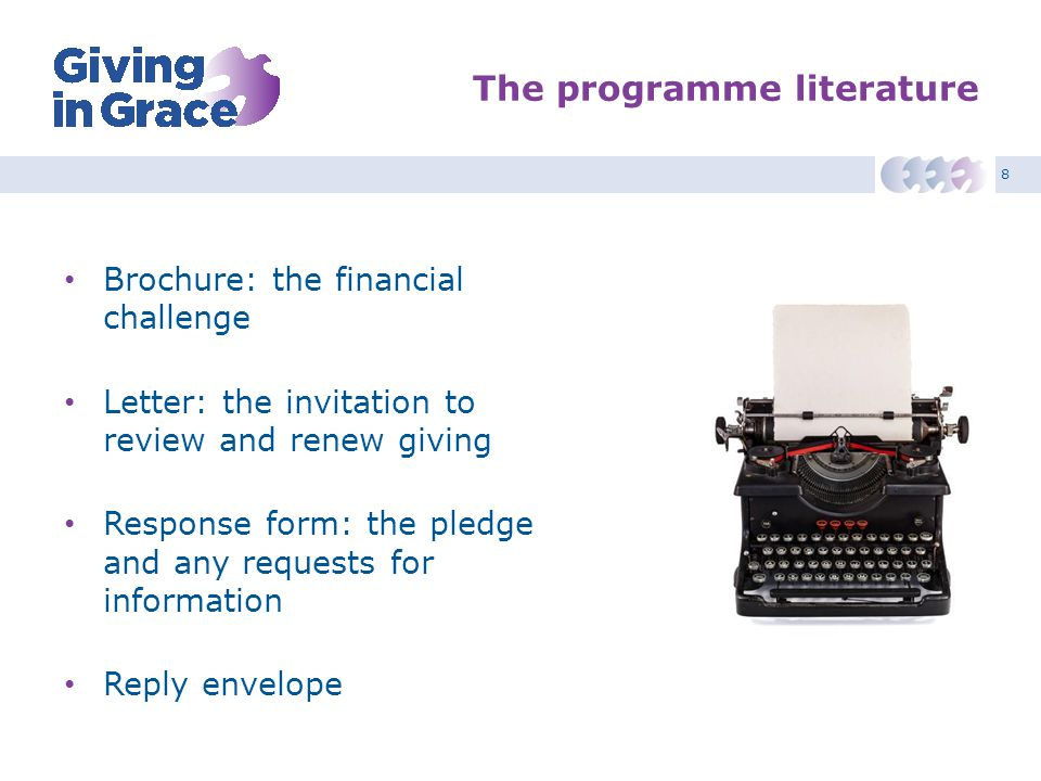 8 The programme literature Brochure: the financial challenge Letter: the invitation to review and renew giving Response form: the pledge and any reque