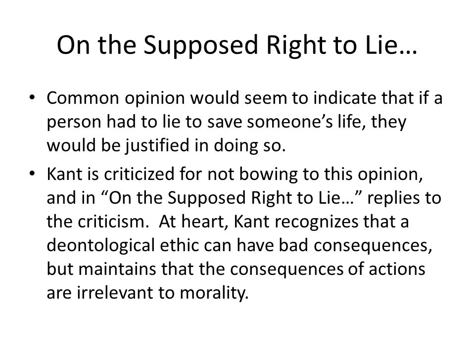 On the Supposed Right to Lie… Common opinion would seem to indicate that if a person had to lie to save someone's life, they would be justified in doi