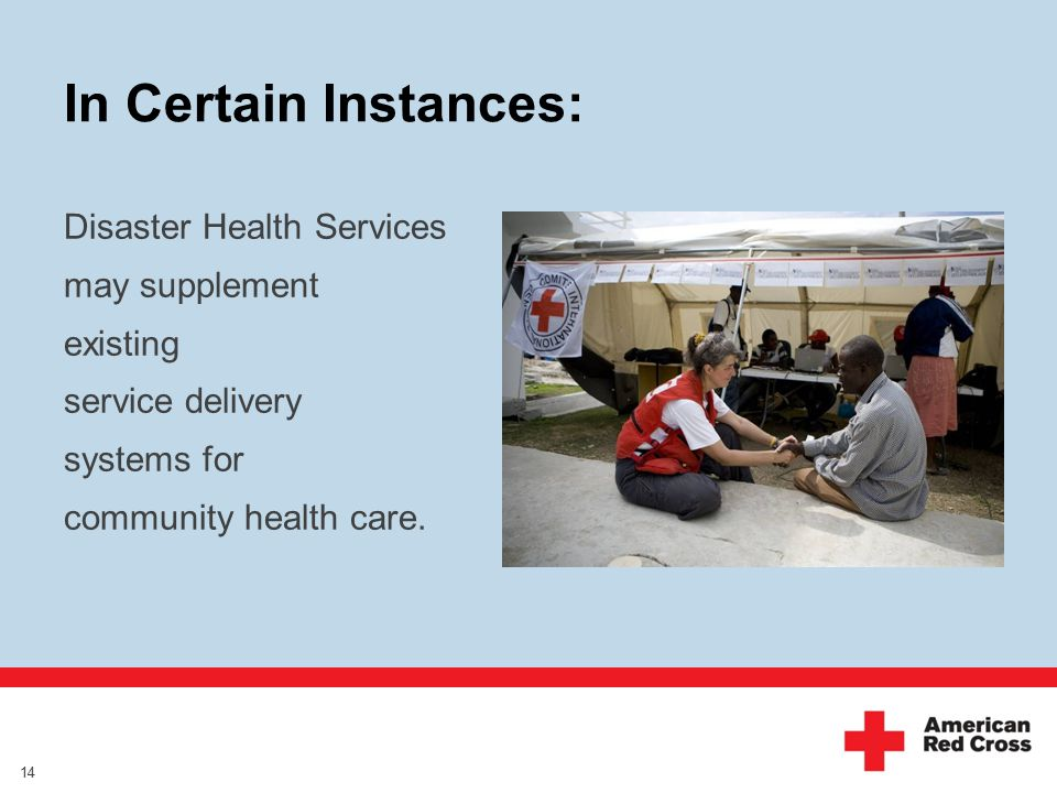 In Certain Instances: Disaster Health Services may supplement existing service delivery systems for community health care.
