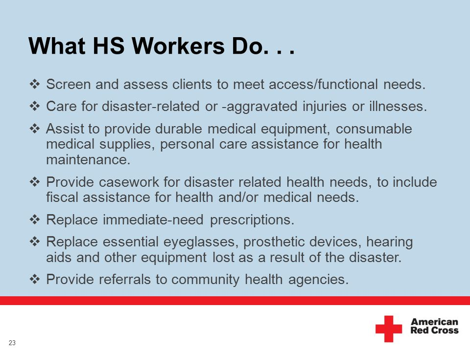 What HS Workers Do...  Screen and assess clients to meet access/functional needs.