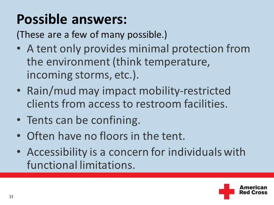Possible answers: (These are a few of many possible.) A tent only provides minimal protection from the environment (think temperature, incoming storms, etc.).