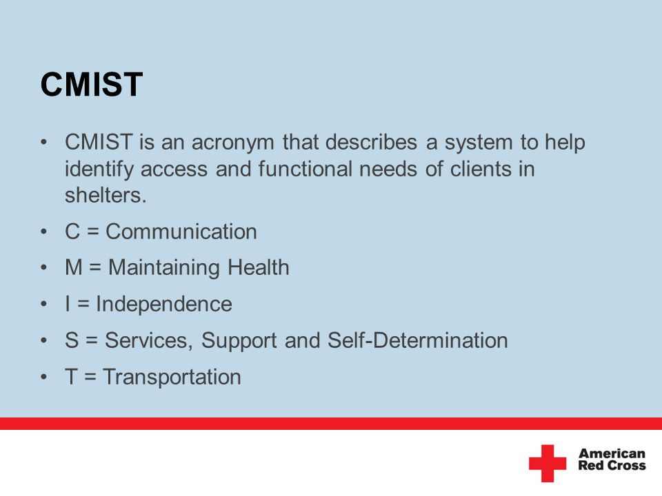 CMIST CMIST is an acronym that describes a system to help identify access and functional needs of clients in shelters.