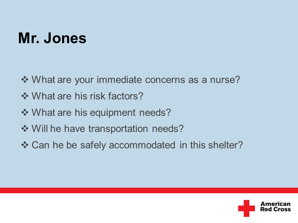 Mr. Jones  What are your immediate concerns as a nurse.