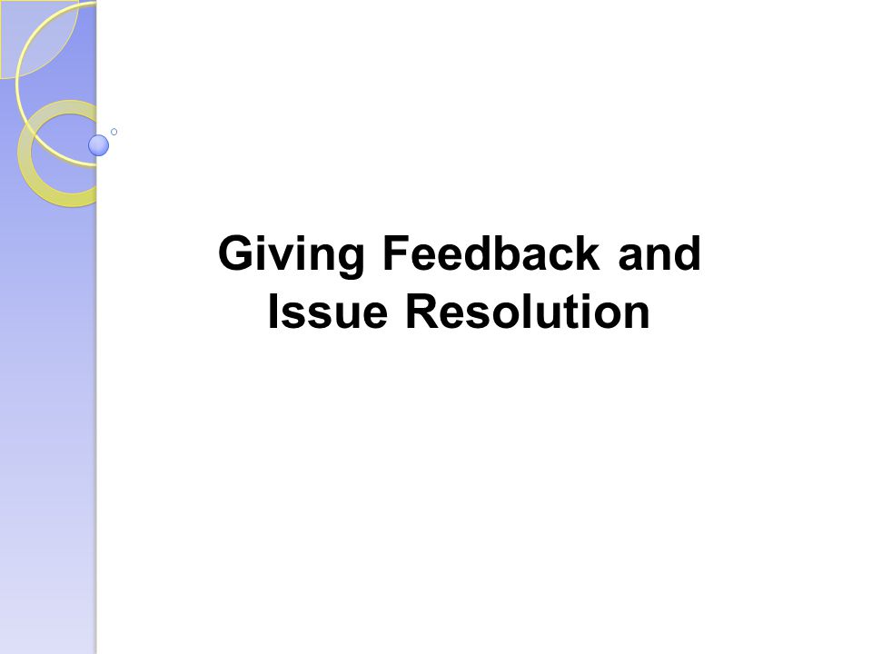 Giving Feedback and Issue Resolution