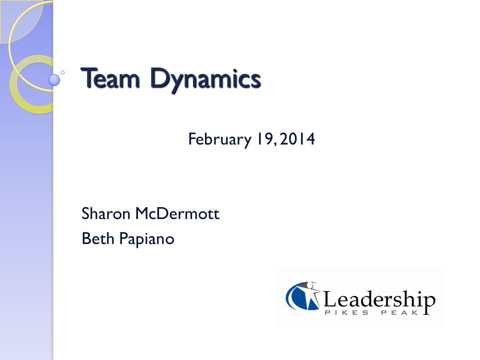 Team Dynamics February 19, 2014 Sharon McDermott Beth Papiano