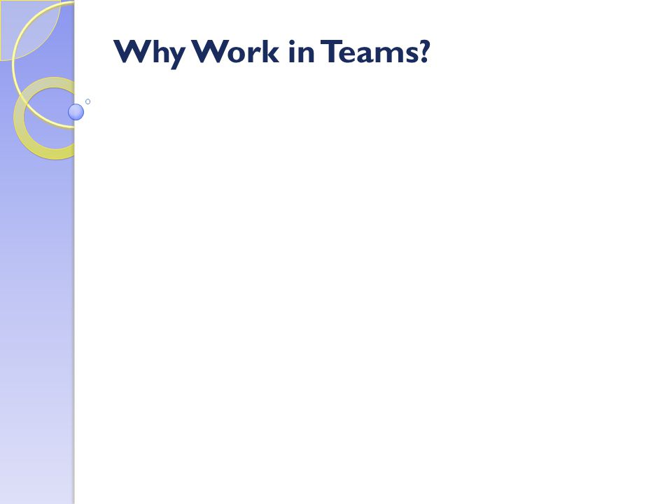Why Work in Teams?
