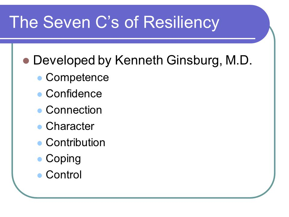 The Seven C's of Resiliency Developed by Kenneth Ginsburg, M.D.