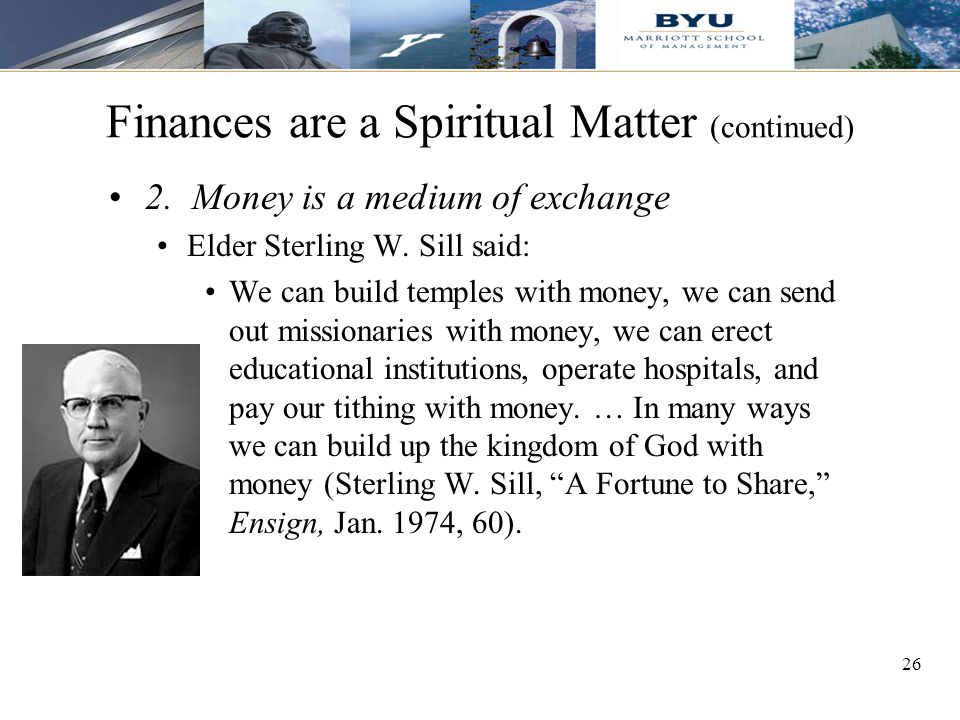 26 Finances are a Spiritual Matter (continued) 2. Money is a medium of exchange Elder Sterling W.