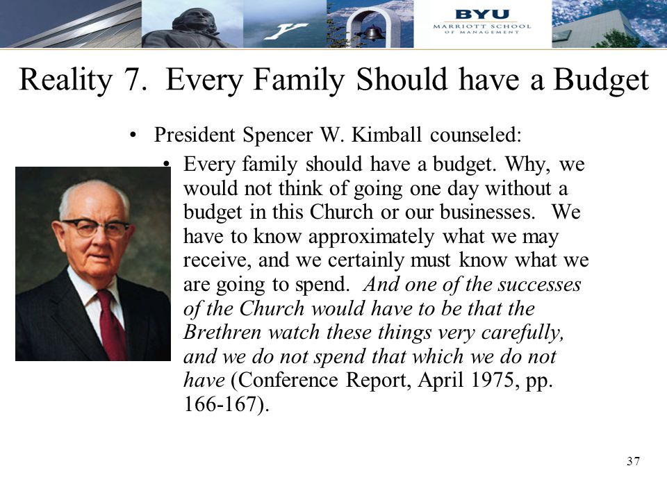 37 Reality 7. Every Family Should have a Budget President Spencer W.