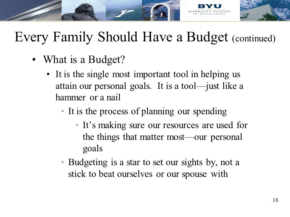 38 Every Family Should Have a Budget (continued) What is a Budget.