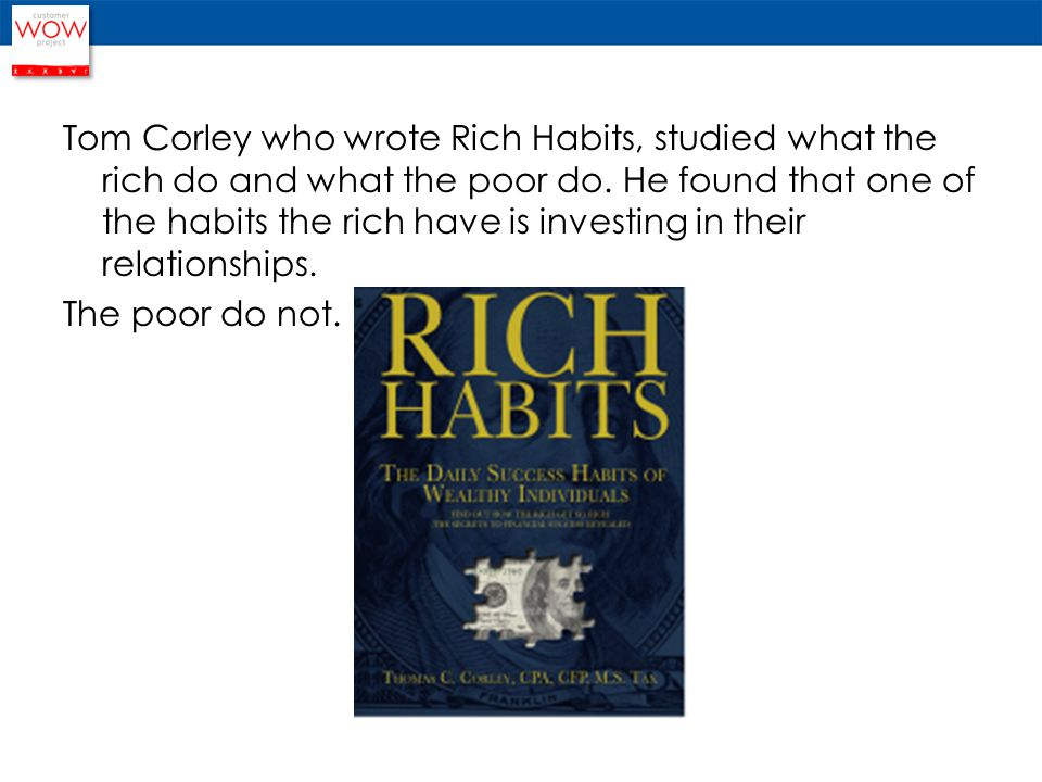 Tom Corley who wrote Rich Habits, studied what the rich do and what the poor do.