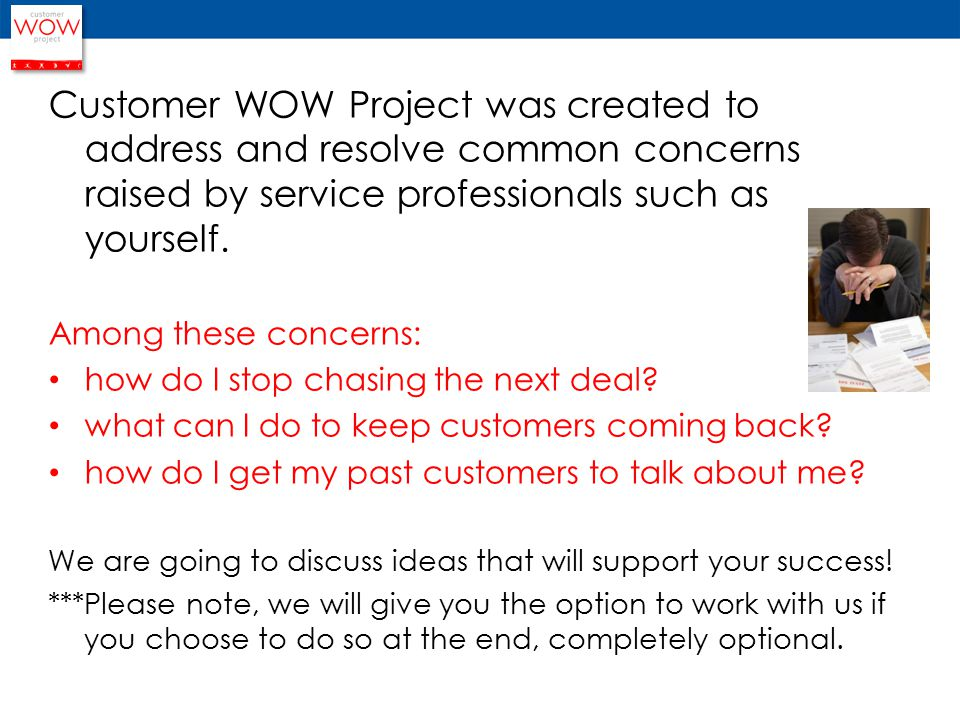 Customer WOW Project was created to address and resolve common concerns raised by service professionals such as yourself.
