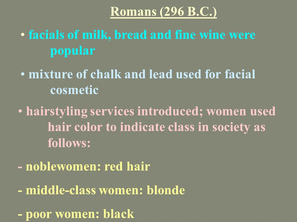 Romans (296 B.C.) hairstyling services introduced; women used hair color to indicate class in society as follows: - noblewomen: red hair - middle-clas
