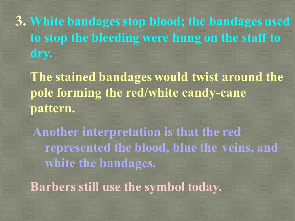 3. White bandages stop blood; the bandages used to stop the bleeding were hung on the staff to dry. The stained bandages would twist around the pole f