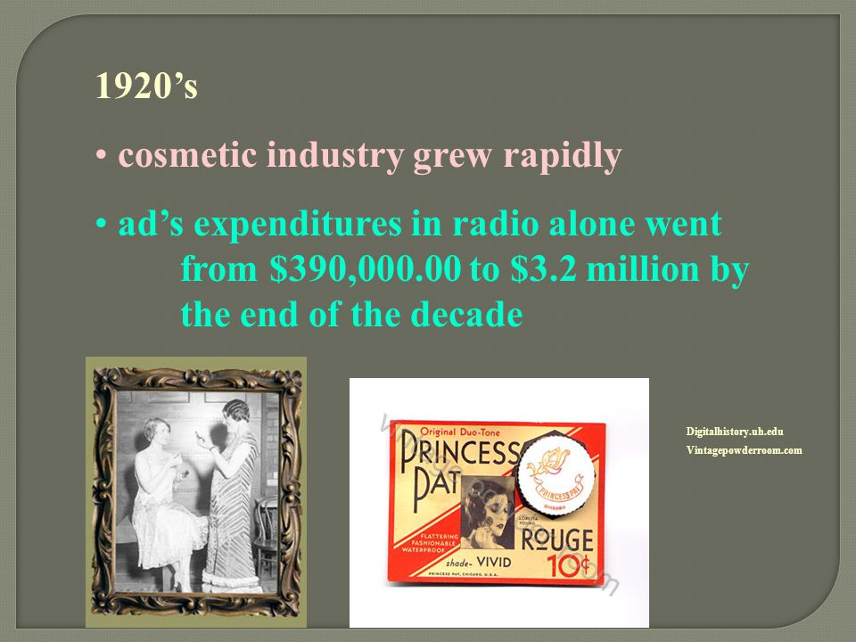 1920's cosmetic industry grew rapidly ad's expenditures in radio alone went from $390,000.00 to $3.2 million by the end of the decade Digitalhistory.u