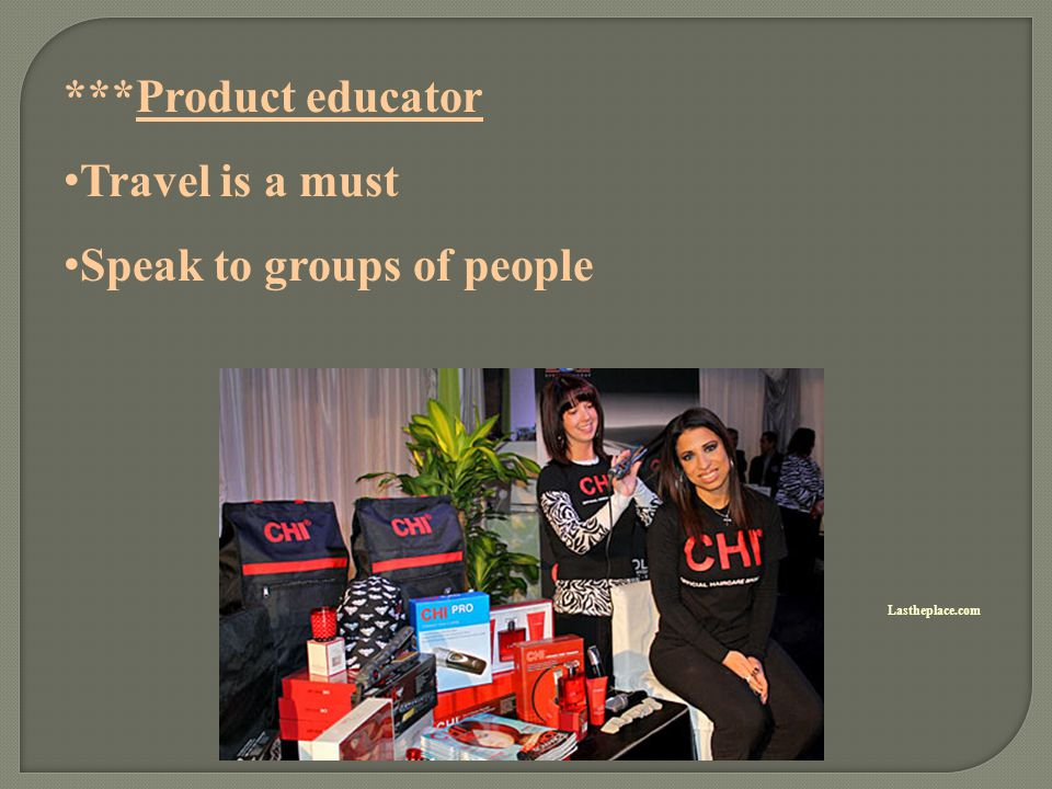 ***Product educator Travel is a must Speak to groups of people Lastheplace.com