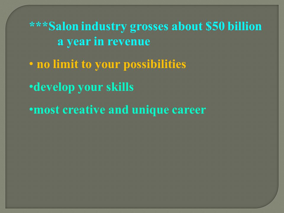 ***Salon industry grosses about $50 billion a year in revenue no limit to your possibilities develop your skills most creative and unique career