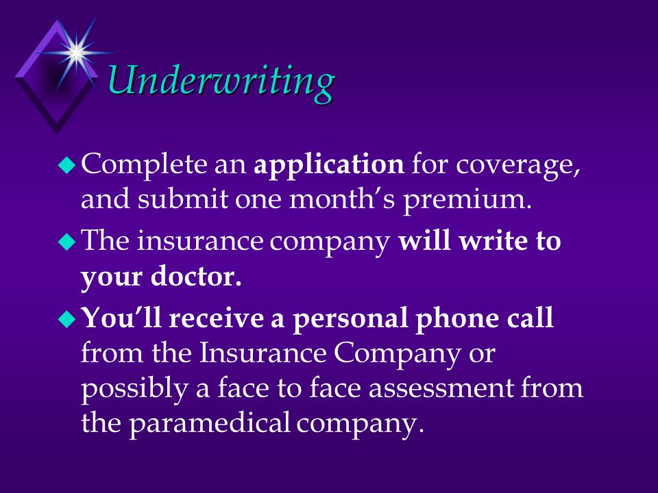 Underwriting  Complete an application for coverage, and submit one month's premium.