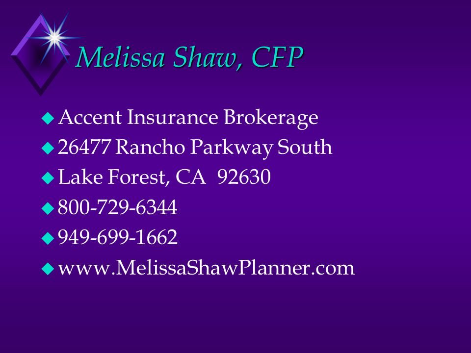 Melissa Shaw, CFP  Accent Insurance Brokerage  26477 Rancho Parkway South  Lake Forest, CA 92630  800-729-6344  949-699-1662  www.MelissaShawPlanner.com