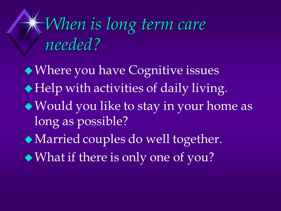 When is long term care needed.