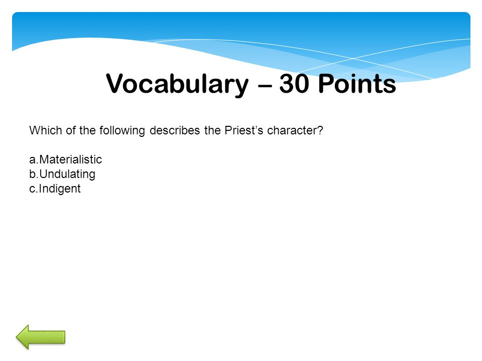 Vocabulary – 30 Points Which of the following describes the Priest's character.
