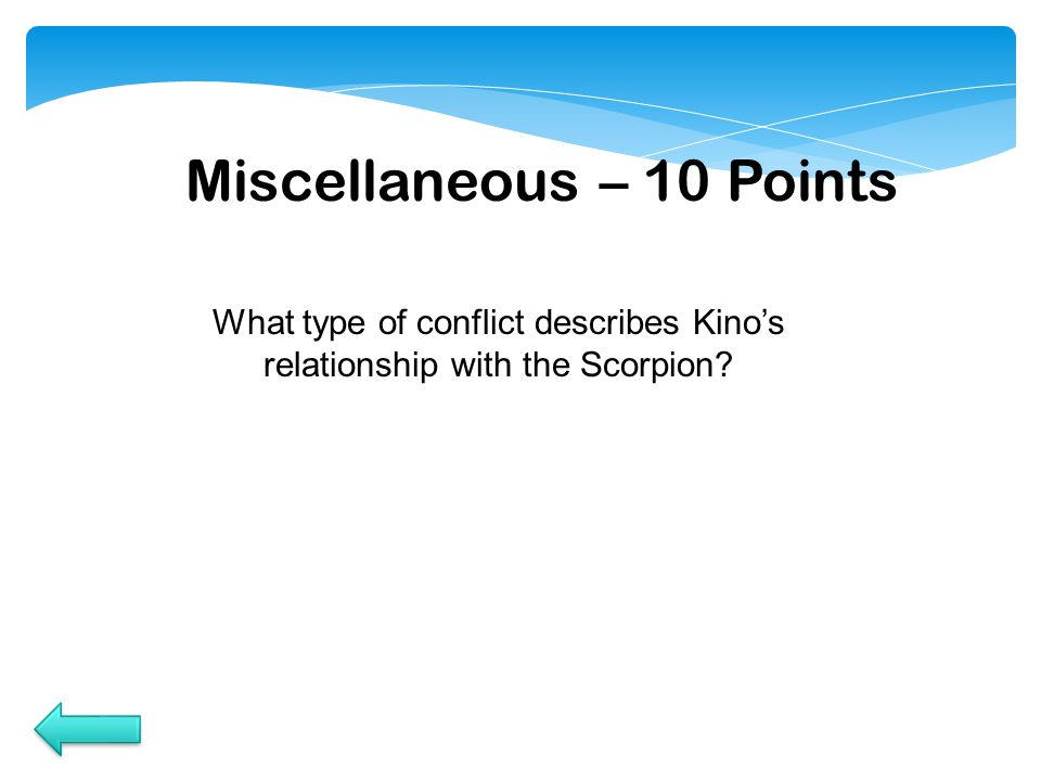 Miscellaneous – 10 Points What type of conflict describes Kino's relationship with the Scorpion